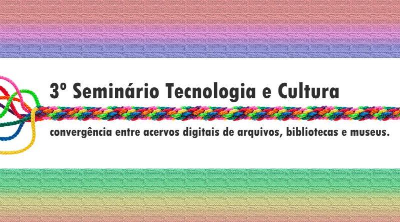 3º Seminário Tecnologia e Cultura