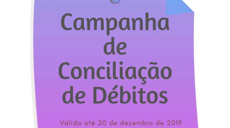 Campanha de Conciliação de Débitos – Válida até 20/12/2019